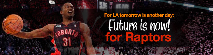 For LA tomorrow is another day; future is now for Raptors
