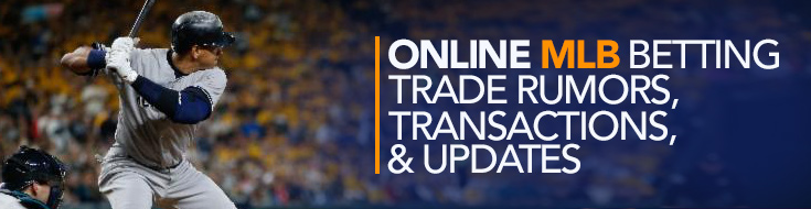 Online MLB Betting Trade Rumors, Transactions, & Updates