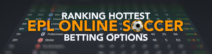 Ranking Hottest EPL Online Soccer Betting Options