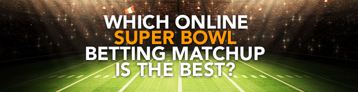 Which Online Super Bowl Betting Matchup is the Best