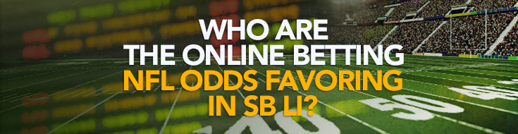 Who Are the Online Betting NFL Odds Favoring in SB LI