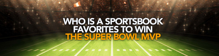 Favorites to win the Super Bowl MVP