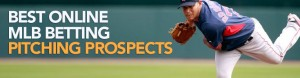Best Online MLB Betting Pitching Prospects