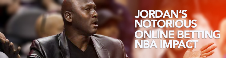 Jordan's Notorious Online Betting NBA Impact