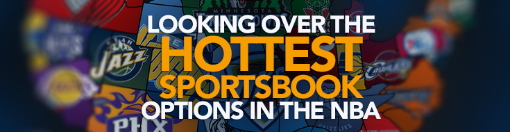 Looking over the Hottest Sportsbook Options in the NBA