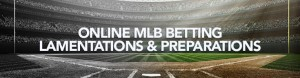 Online MLB Betting Lamentations & Preparations