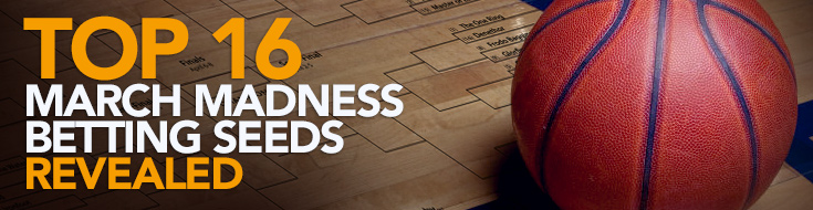 Top 16 March Madness Betting Seeds Revealed
