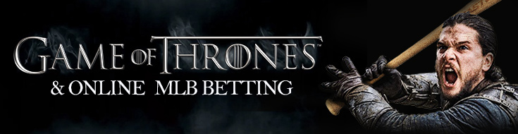 Game of Thrones & Online MLB Betting