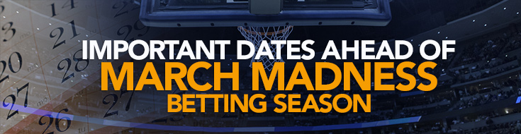 Important Dates Ahead of March Madness Betting Season