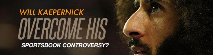 Will Kaepernick Overcome his Sportsbook Controversy?