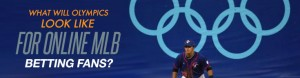 What Will Olympics Look Like for Online MLB Betting fans?