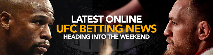 Latest Online UFC Betting News Heading into the WeekendLatest Online UFC Betting News Heading into the Weekend