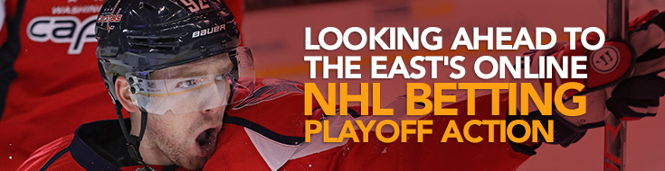 Looking Ahead to the East's Online NHL Betting Playoff Action