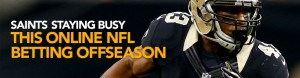 Saints Staying Busy this Online NFL Betting Offseason