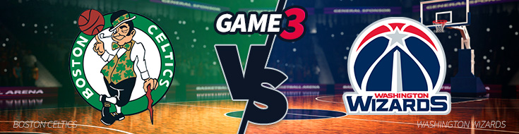 Game 3 – Boston Celtics vs. Washington Wizards – Thursday, May 4th