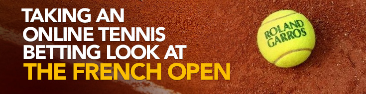Taking an Online Tennis Betting Look as the French Open