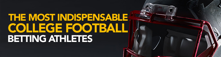Most Indispensable College Football Betting Athletes