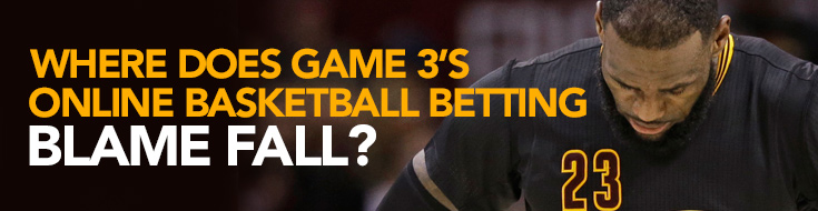 Recapping Game 3's Online Basketball Betting Action