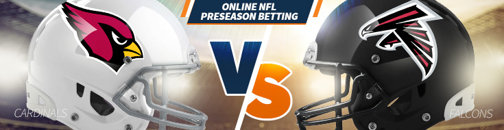 Arizona Cardinals vs. Atlanta Falcons Preseason Betting – Saturday, August 26th