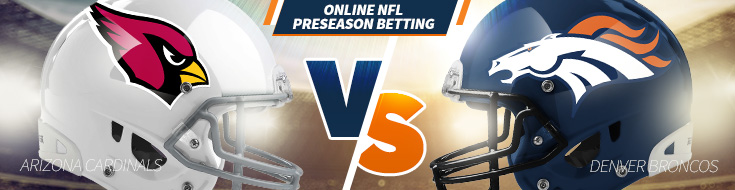 Arizona Cardinals vs. Denver Broncos Betting Preseason – Thursday, August 31st