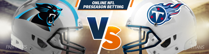 Carolina Panthers vs. Tennessee Titans Preseason Betting – Saturday, August 19th