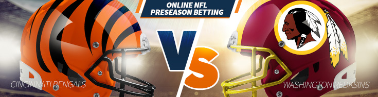 Cincinnati Bengals vs. Washington Redskins preseason Week 3 Betting – Sunday, August 27th