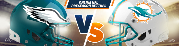 Miami Dolphins vs. Philadelphia Eagles Odds – Thursday, August 24th
