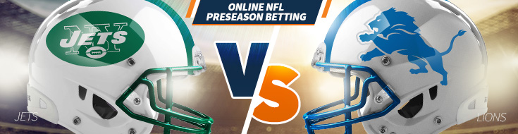 NFL preseason Betting - New York Jets vs. Detroit Lions – Saturday, August 19th