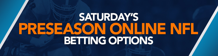 Saturday, August 12th - NFL Preseason Week 1 Betting