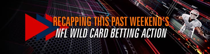Recap Weekend's NFL Wild Card Betting Action
