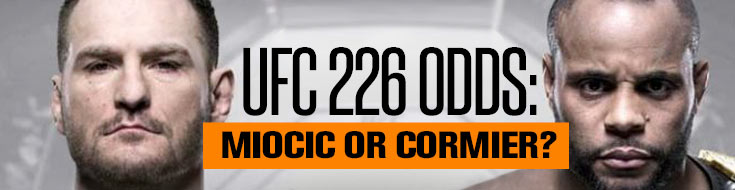 UFC 226 Odds - Stipe Miocic vs. Daniel Cormier Odds and Betting Preview