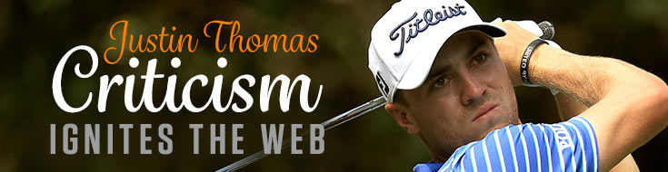 Justin Thomas Criticism Ignites the Web
