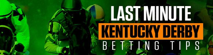 Last Minute Kentucky Derby Betting Tips