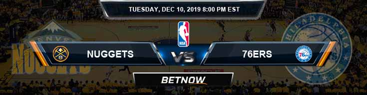 Denver Nuggets vs Philadelphia 76ers 12-10-19 Odds Picks and Previews