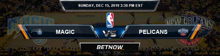 Orlando Magic vs New Orleans Pelicans 12-15-19 Odds Picks and Previews