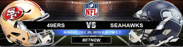San Francisco 49ers vs Seattle Seahawks 12-29-2019 Picks Spread and Previews