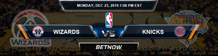 Washington Wizards vs New York Knicks 12-23-19 Odds Picks and Previews
