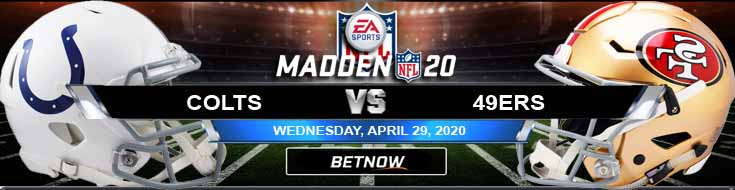 Indianapolis Colts vs San Francisco 49ers 04-29-2020 Madden20 NFL Previews Odds and Spread
