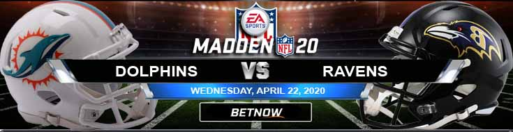 Miami Dolphins vs Baltimore Ravens 04/22/2020 Madden20 Spread, Previews and Odds
