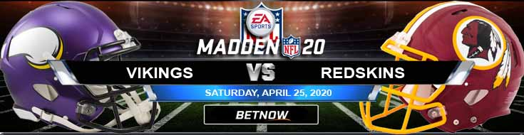 Minnesota Vikings vs Washington Redskins 04-25-2020 Madden 20 NHL Game Analysis Picks and Odds