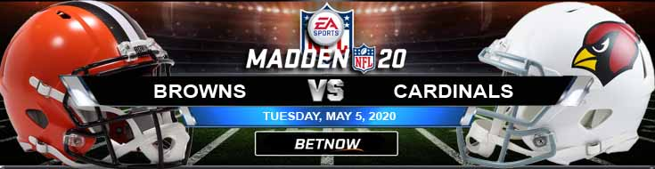 Cleveland Browns vs Arizona Cardinals 05-05-2020 Madden20 NFL Previews Odds and Predictions