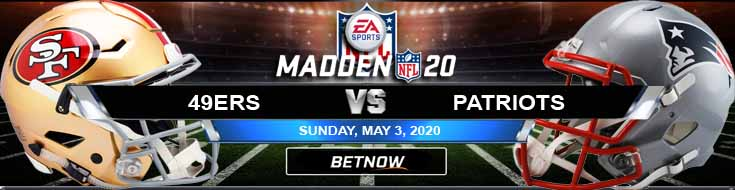 San Francisco 49ers vs New England Patriots 05-03-2020 Madden20 Odds Spread and Picks