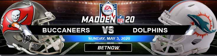 Tampa Bay Buccaneers vs Miami Dolphins 05-03-2020 Madden20 NFL Picks Odds and Predictions