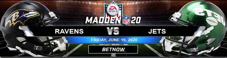 Baltimore Ravens vs New York Jets 06-19-2020 Madden20 NFL Odds Picks and Betting Predictions