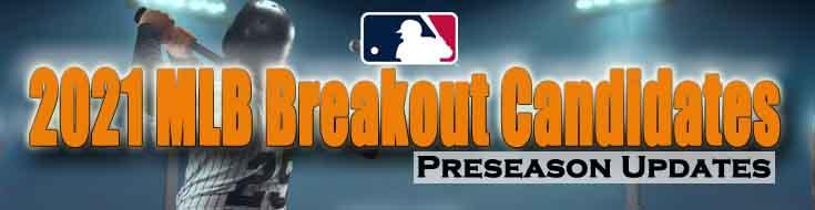 2021 MLB Season Breakout Candidates Preseason Updates
