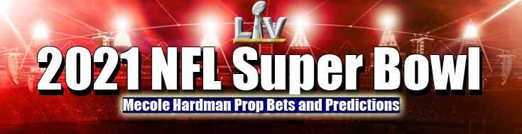 2021 NFL Super Bowl: Mecole Hardman Prop Bets and Predictions