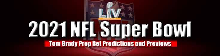 2021 NFL Super Bowl Tom Brady Prop Bets Predictions and Previews
