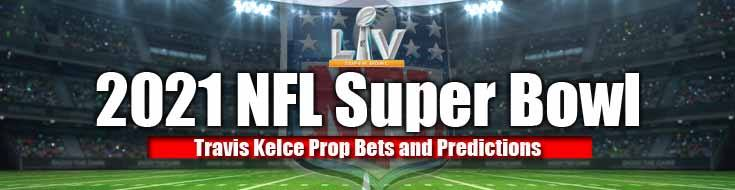 2021 NFL Super Bowl Travis Kelce Prop Bets and Predictions