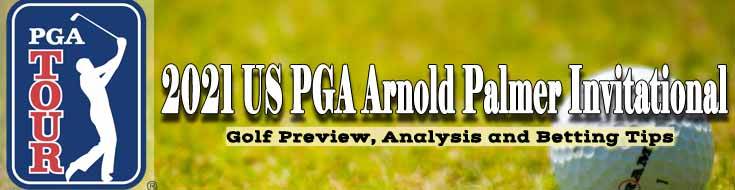 2021 US PGA Arnold Palmer Invitational Golf Preview Analysis and Betting Tips