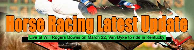 Horse Racing Betting Latest Update Live at Will Rogers Downs on March 22 Van Dyke to Ride in Kentucky